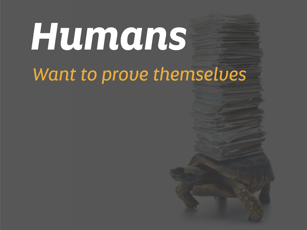 Humans Want to prove themselves