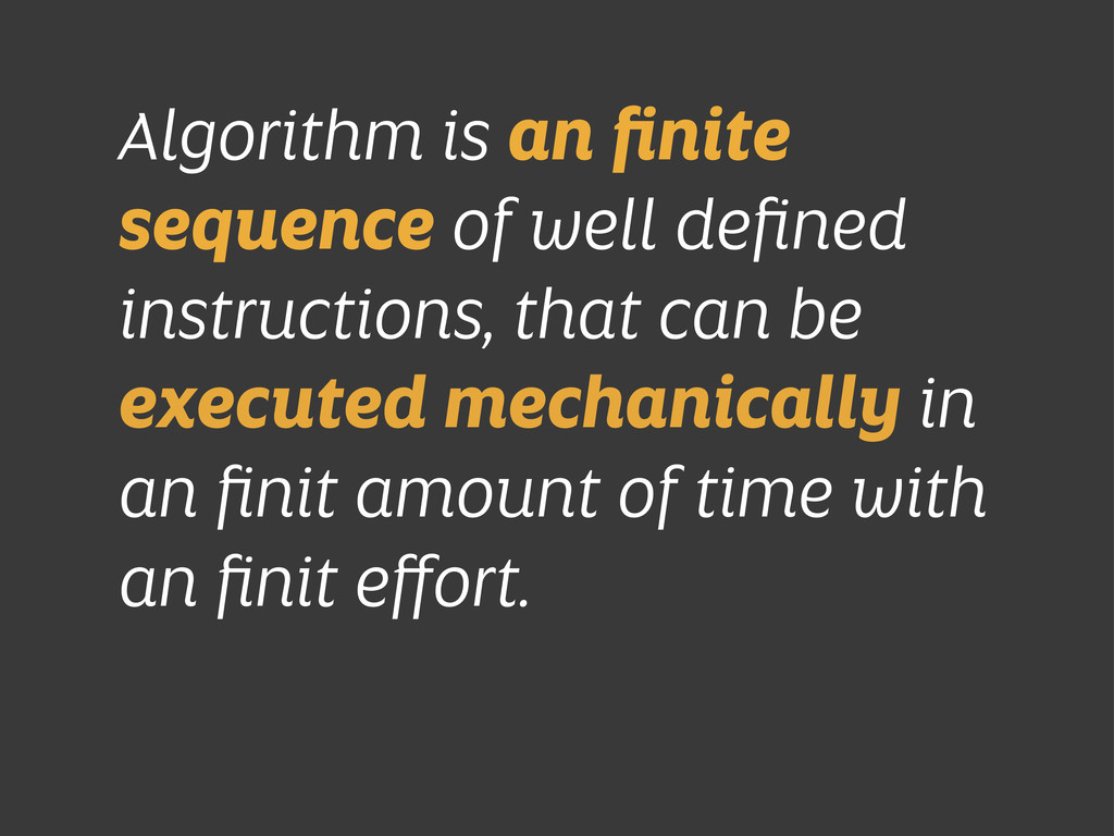 Algorithm is an finite sequence of well defined i...