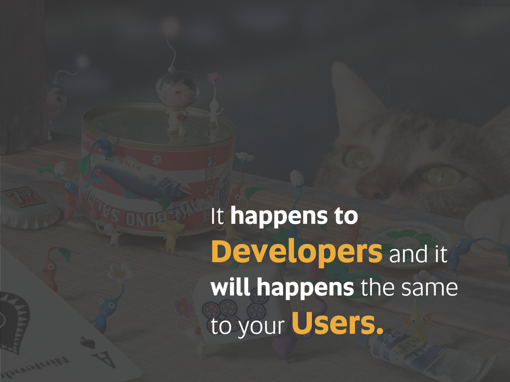 It happens to Developers and it will happens th...