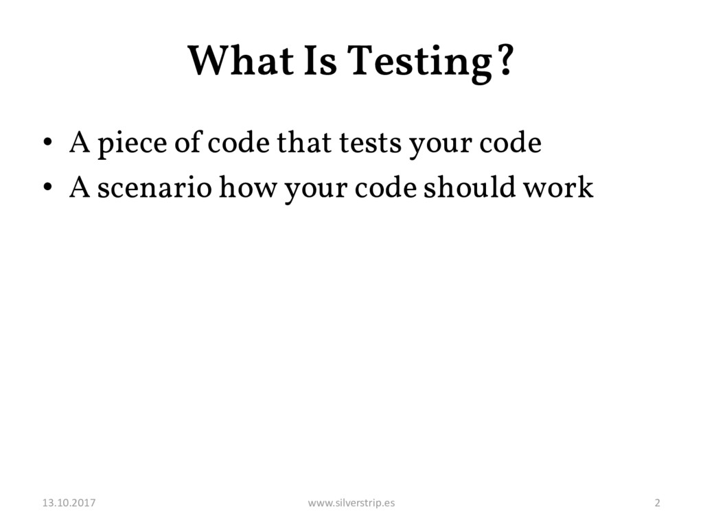 What Is Testing? • A piece of code that tests y...