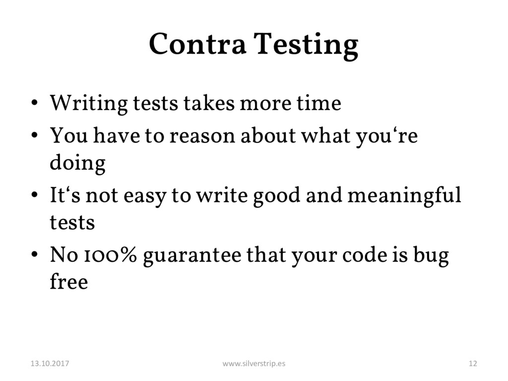 Contra Testing • Writing tests takes more time ...