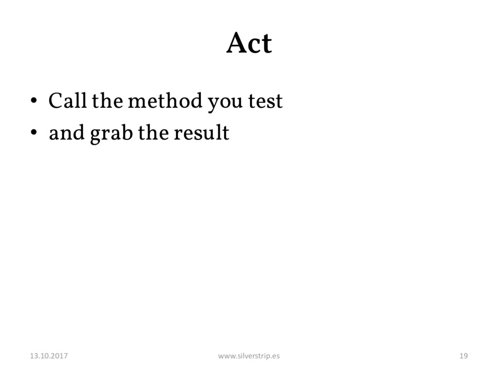 Act • Call the method you test • and grab the r...