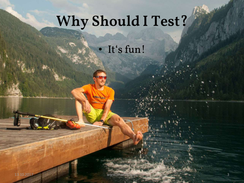 Why Should I Test? • It's fun! 13.10.2017 www.s...