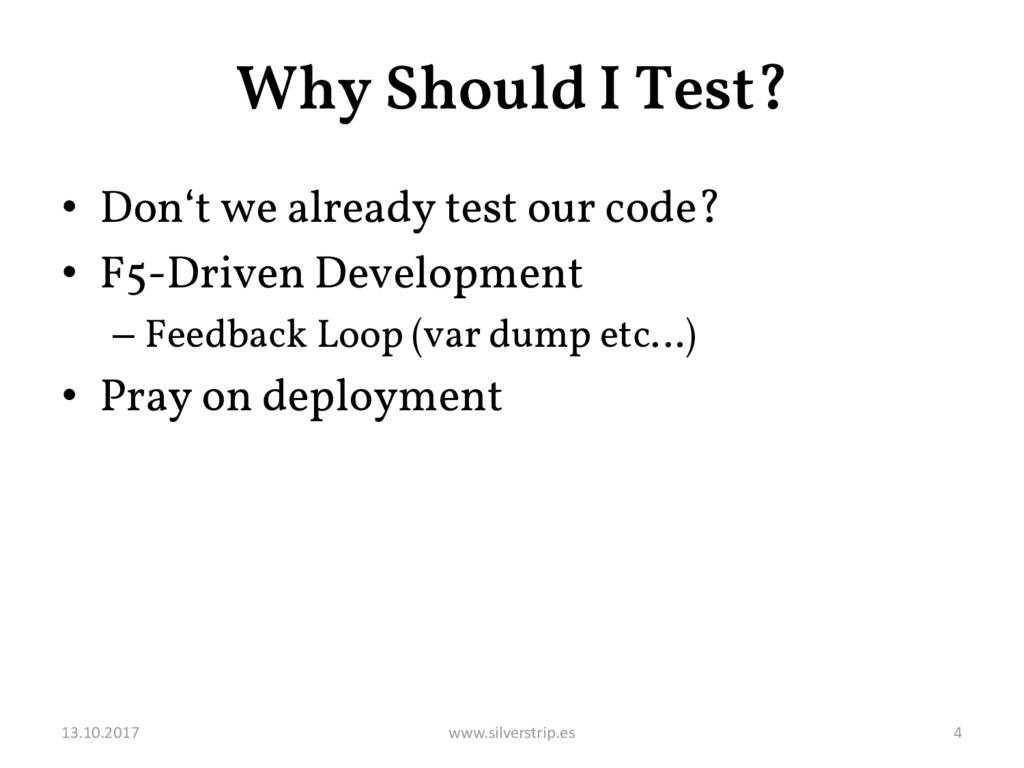 Why Should I Test? • Don't we already test our ...