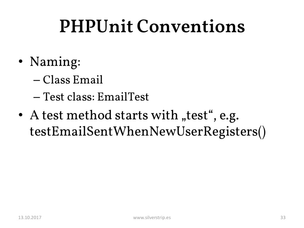 PHPUnit Conventions • Naming: – Class Email – T...