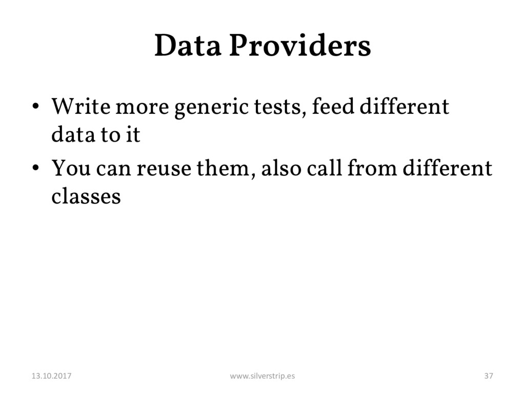 Data Providers • Write more generic tests, feed...