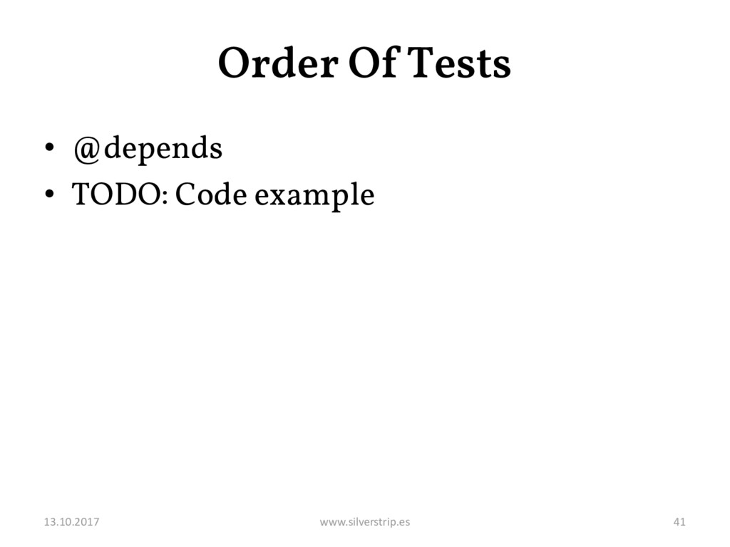 Order Of Tests • @depends • TODO: Code example ...