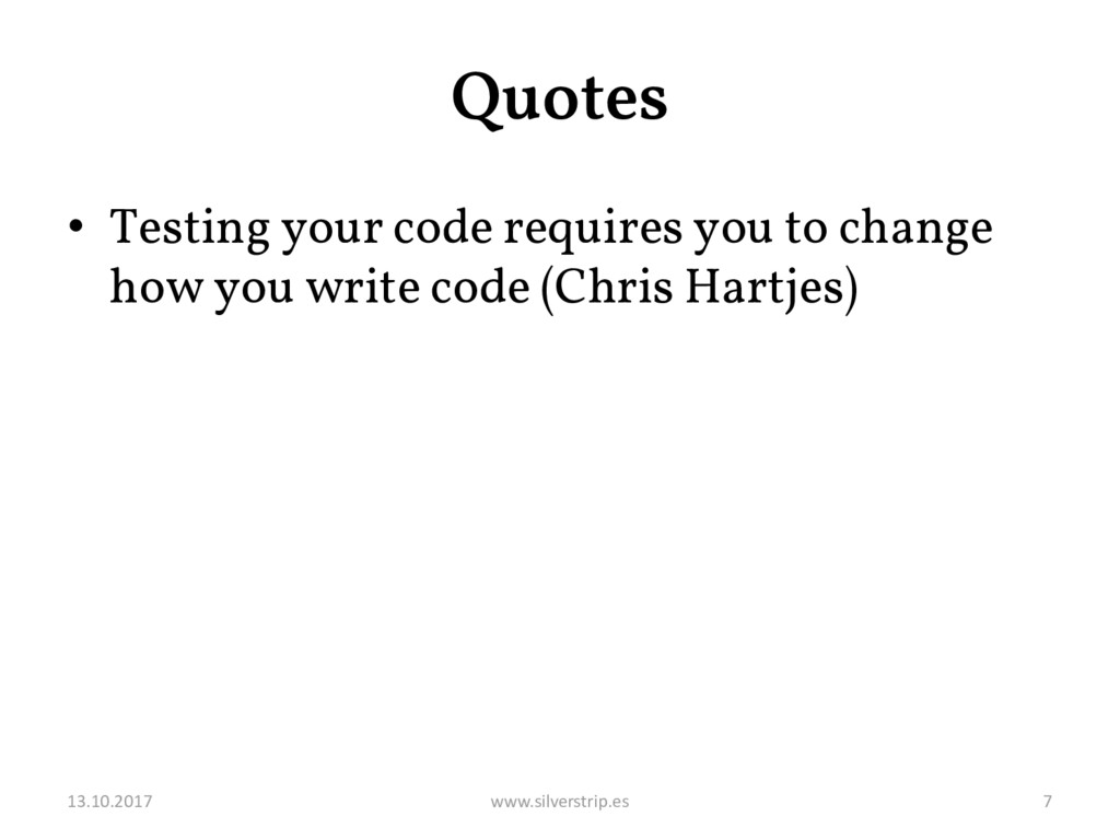 Quotes • Testing your code requires you to chan...