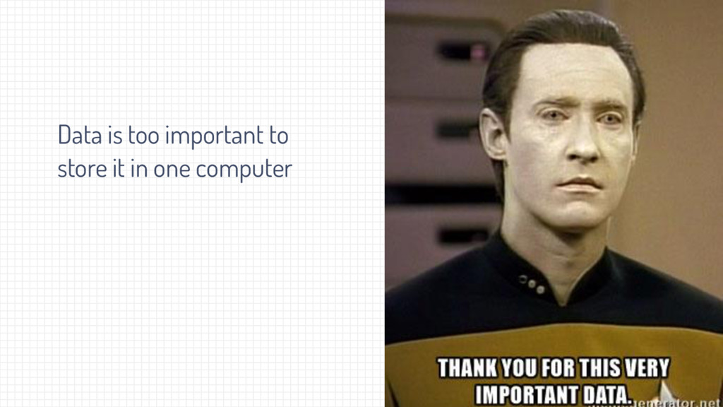 Data is too important to store it in one comput...