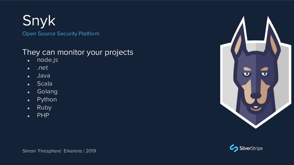 They can monitor your projects Snyk Open Source...