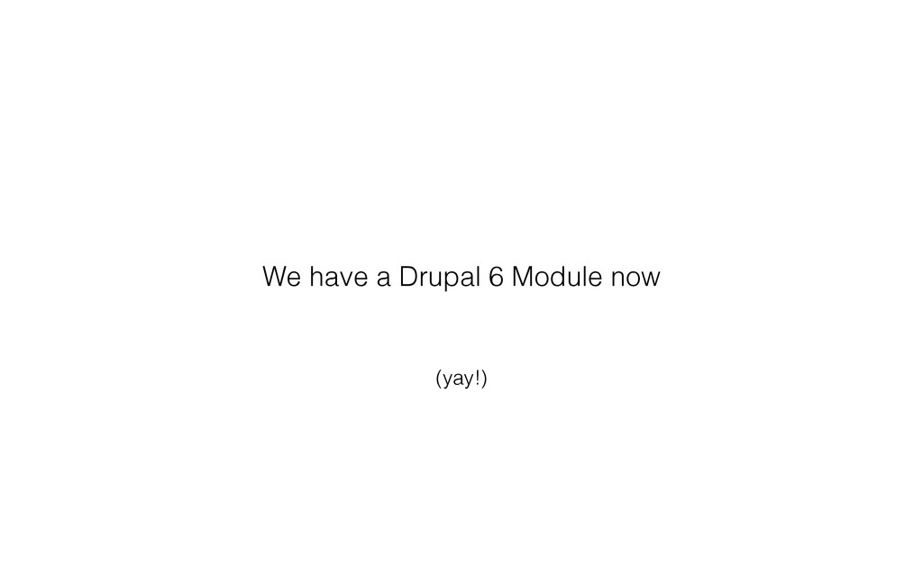 (yay!) We have a Drupal 6 Module now