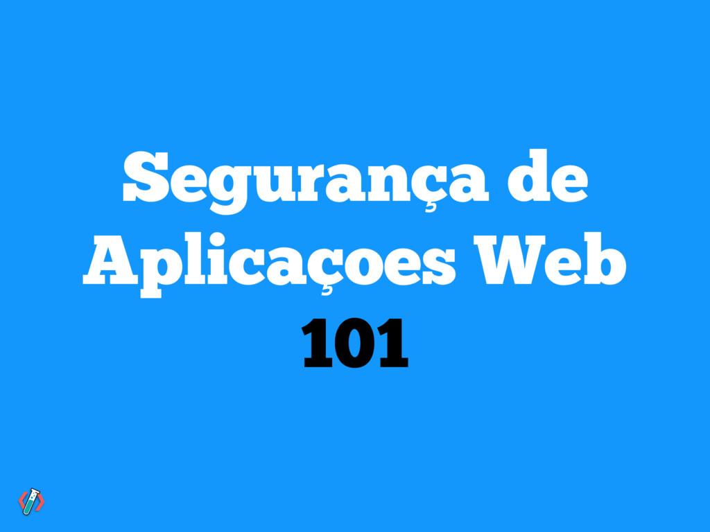 Segurança de Aplicaçoes Web 101