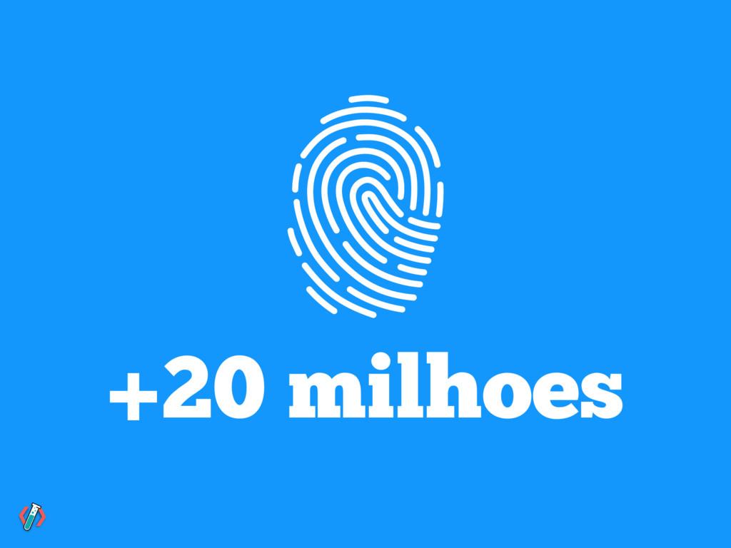 +20 milhoes