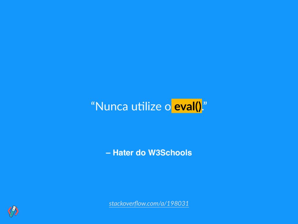 """– Hater do W3Schools """"Nunca u!lize o eval()."""" s..."""