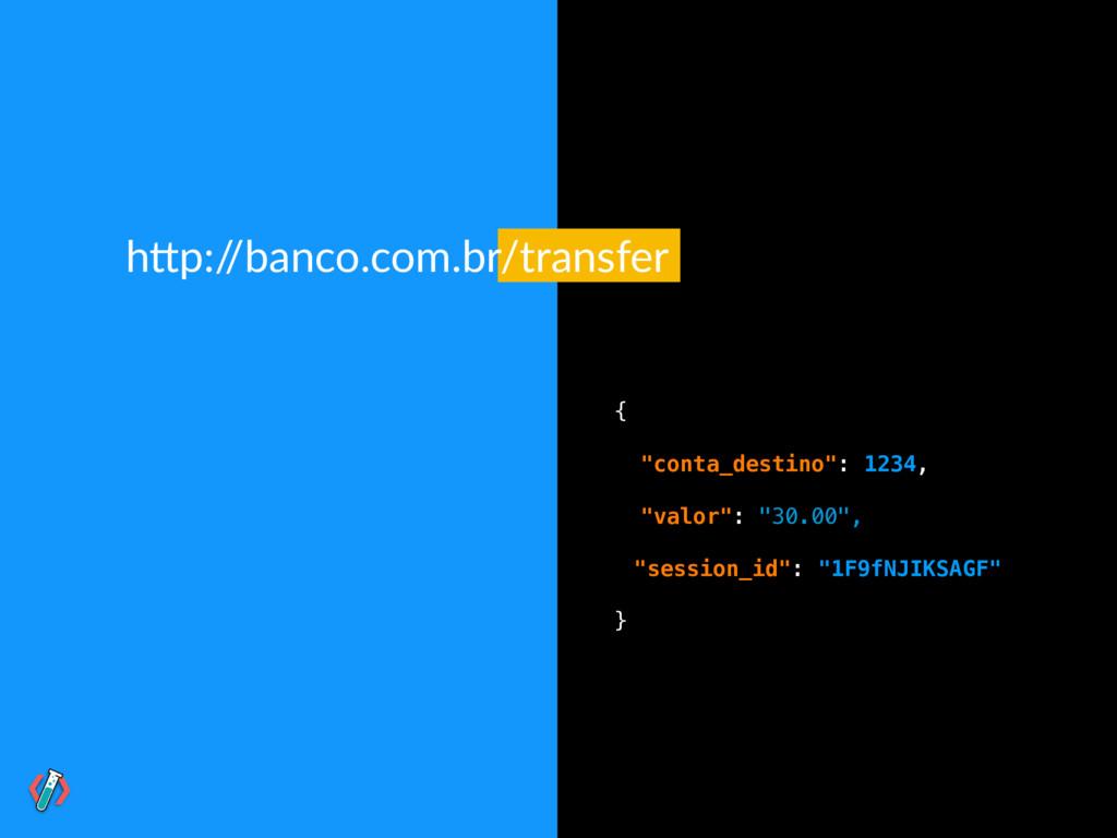 """h""""p:/ /banco.com.br/transfer { """"conta_destino"""":..."""