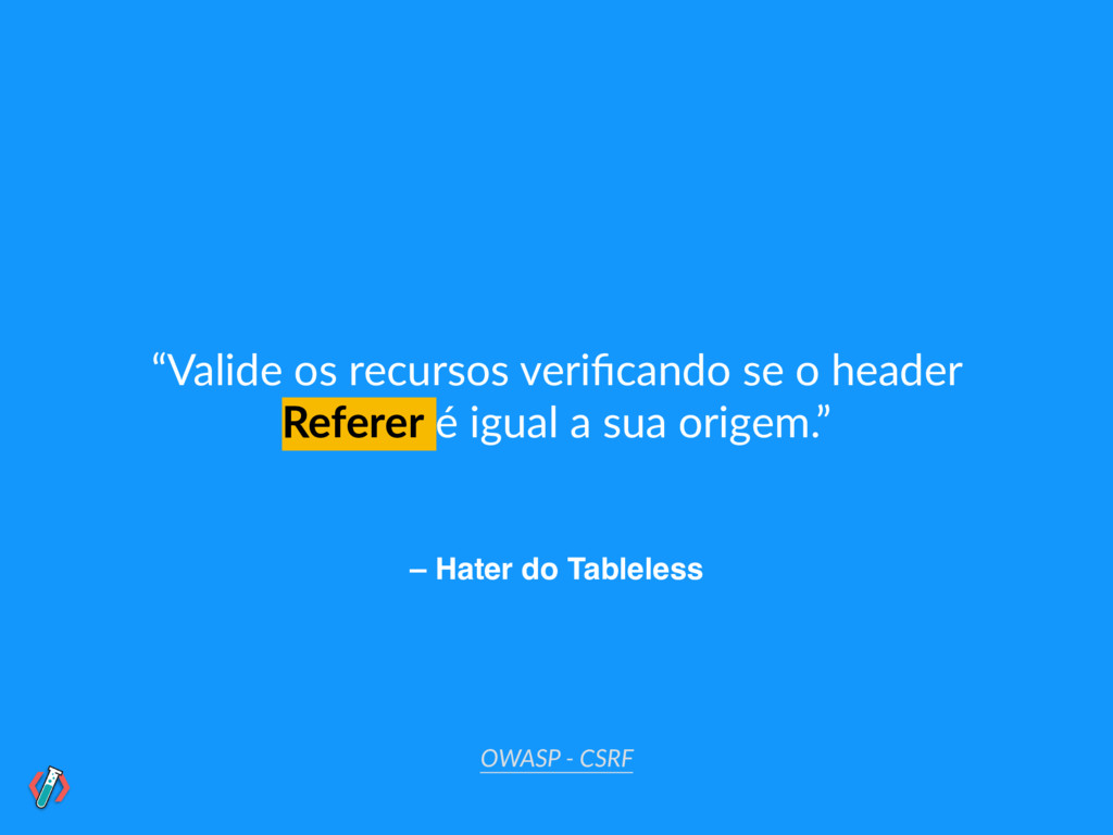"– Hater do Tableless ""Valide os recursos verific..."