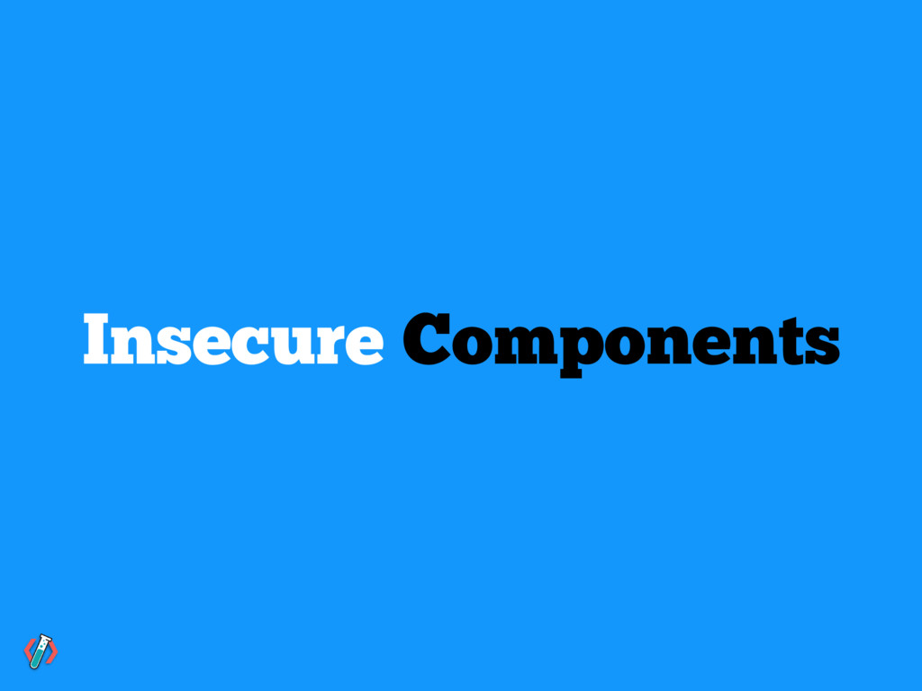 Insecure Components