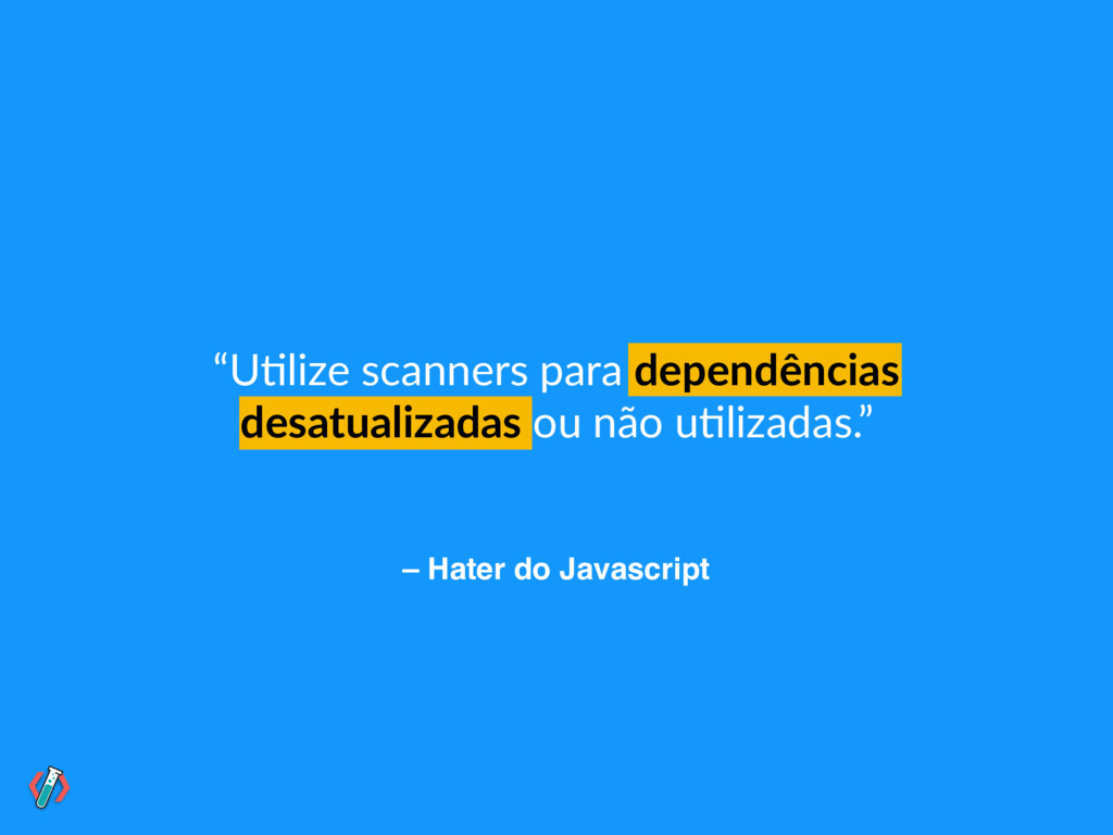 "– Hater do Javascript ""U!lize scanners para dep..."