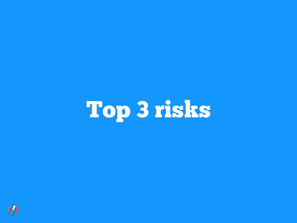 Top 3 risks