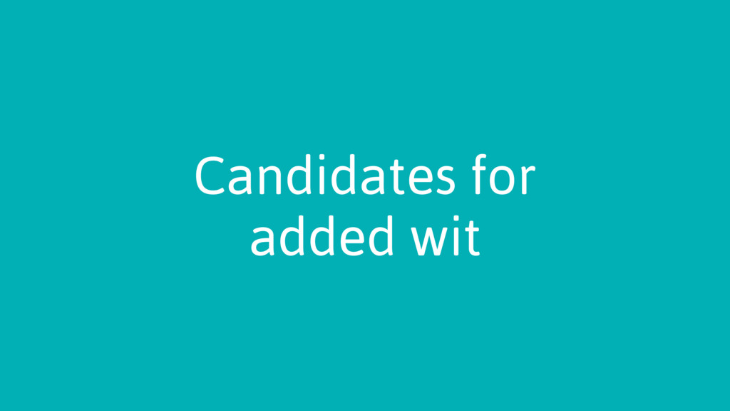 Candidates for added wit