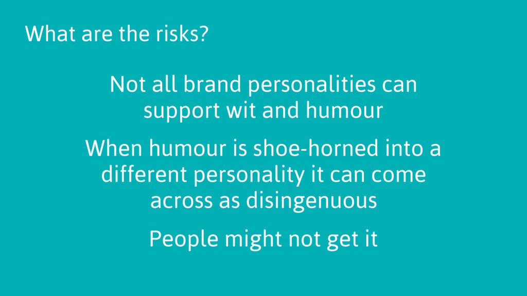 Not all brand personalities can support wit and...