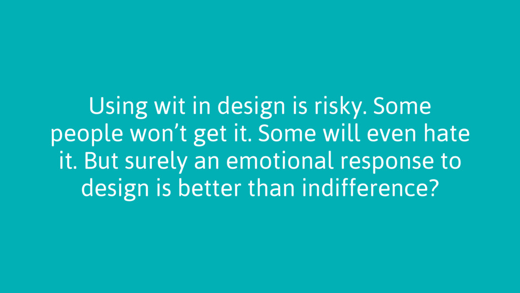 Using wit in design is risky. Some people won't...