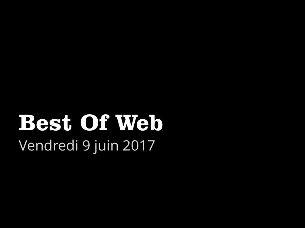 Best Of Web Vendredi 9 juin 2017