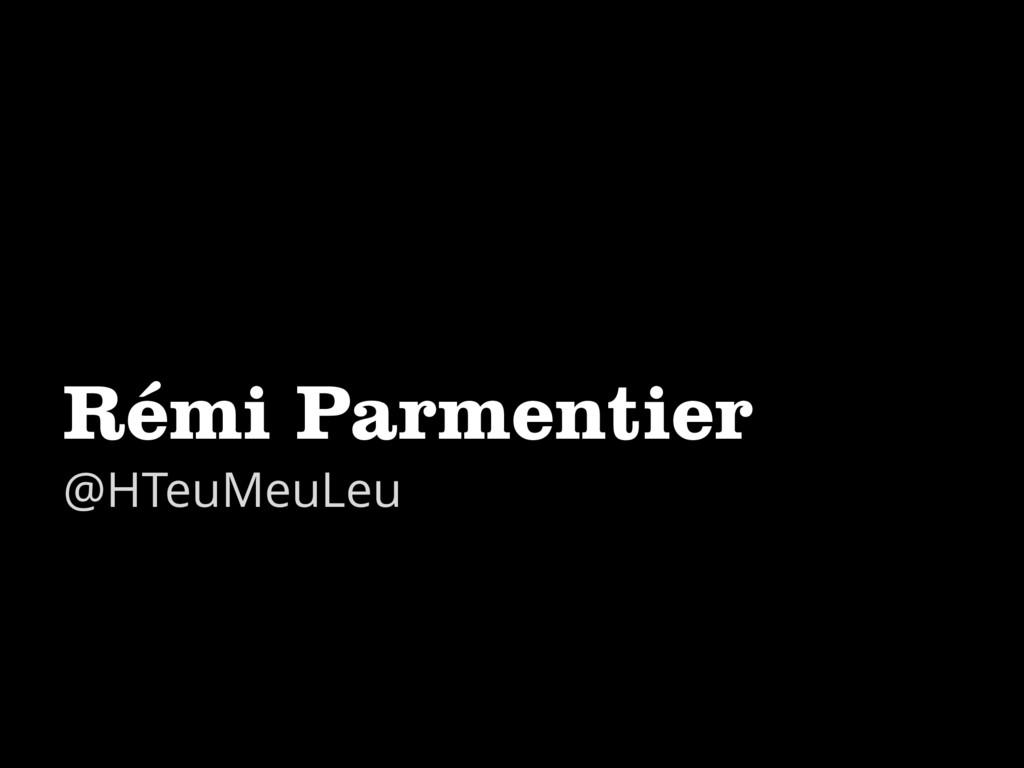 Rémi Parmentier @HTeuMeuLeu