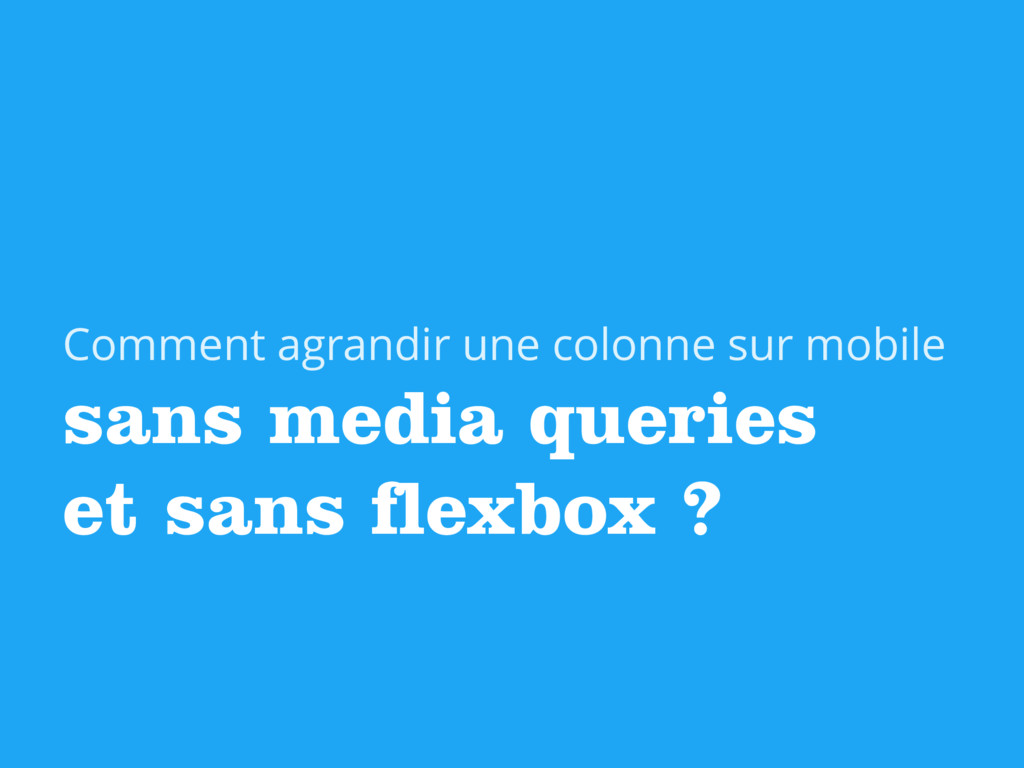 sans media queries et sans flexbox ? Comment ag...