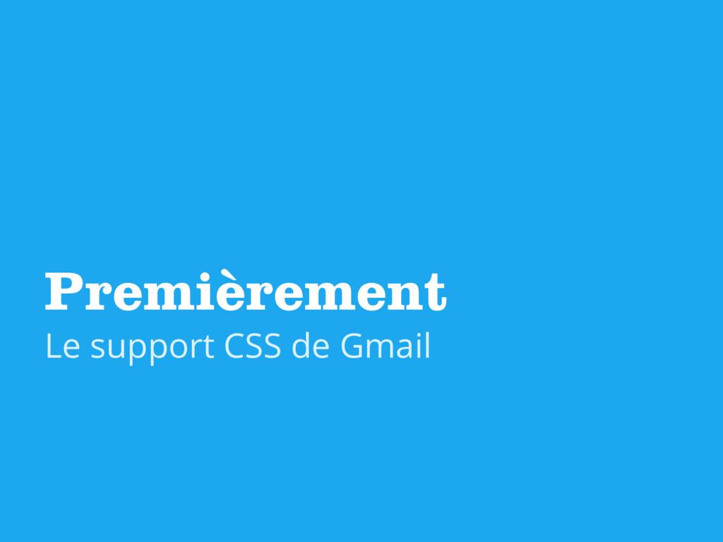 Premièrement Le support CSS de Gmail