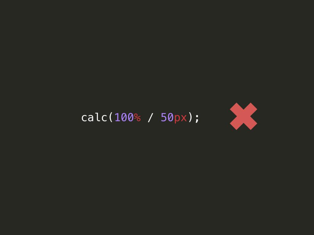 calc(100% / 50px); ✖