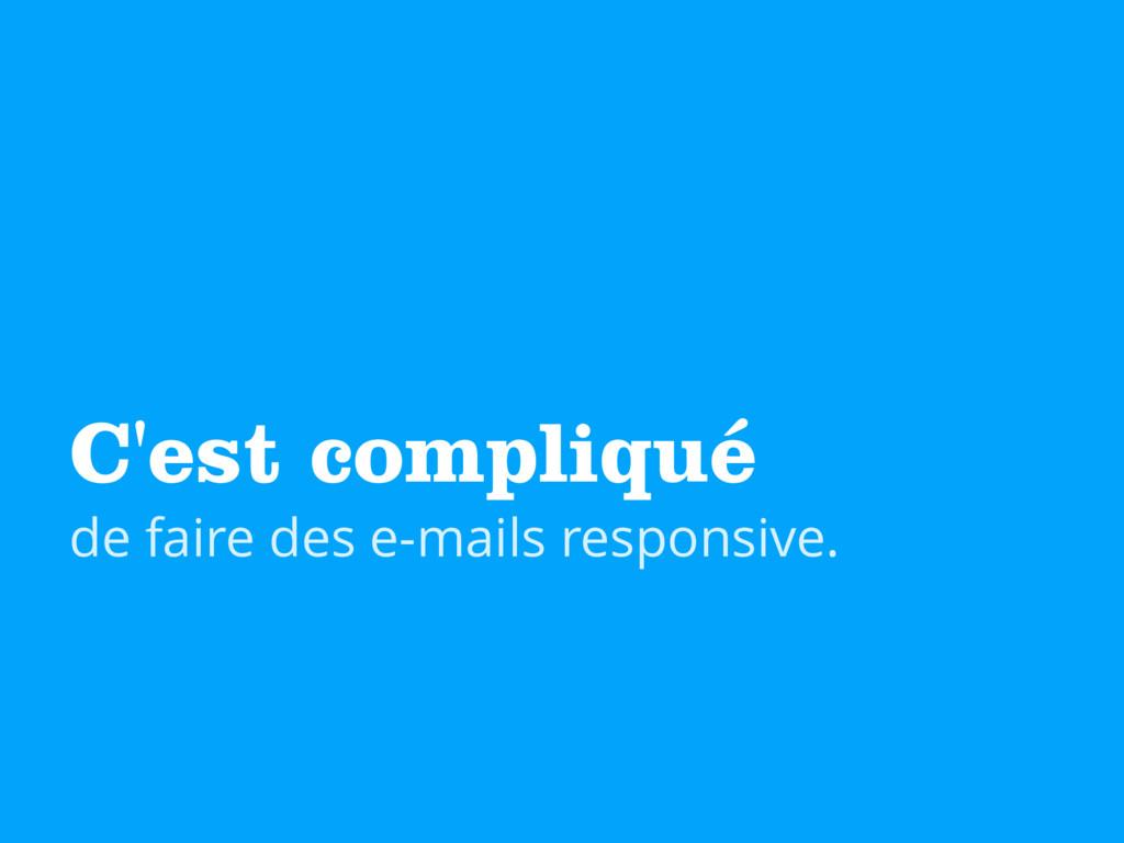 C'est compliqué de faire des e-mails responsive.