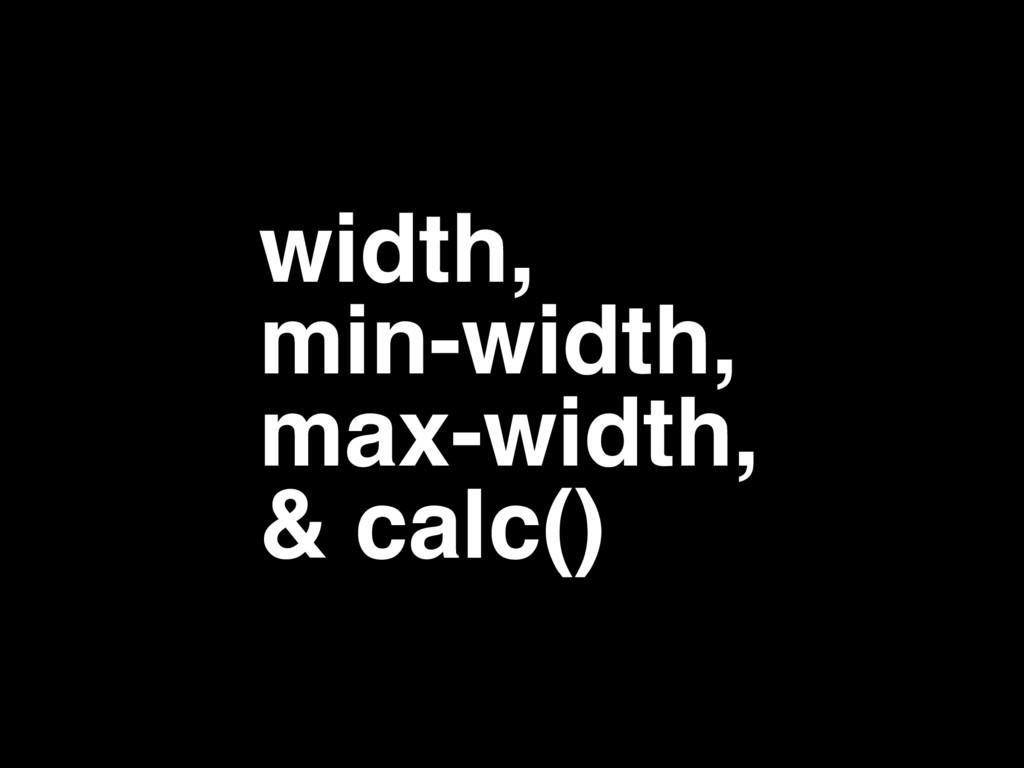 width,! min-width,! max-width,! & calc()