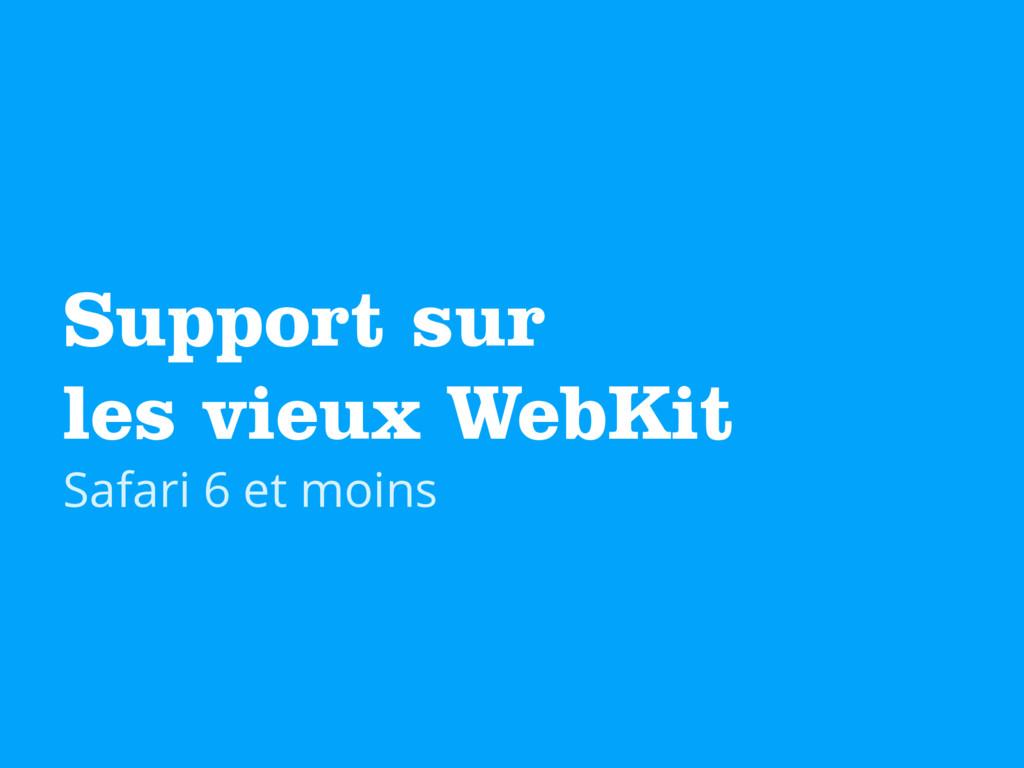 Support sur  les vieux WebKit Safari 6 et moins