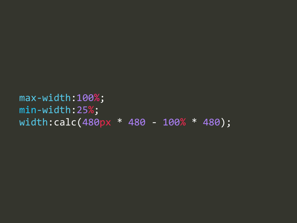 max-‐width:100%;  min-‐width:25%;  width:ca...