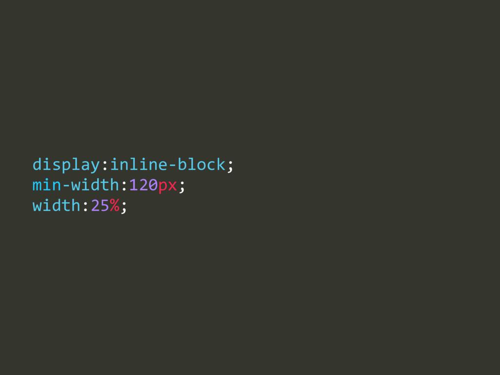 display:inline-‐block;  min-‐width:120px;  ...