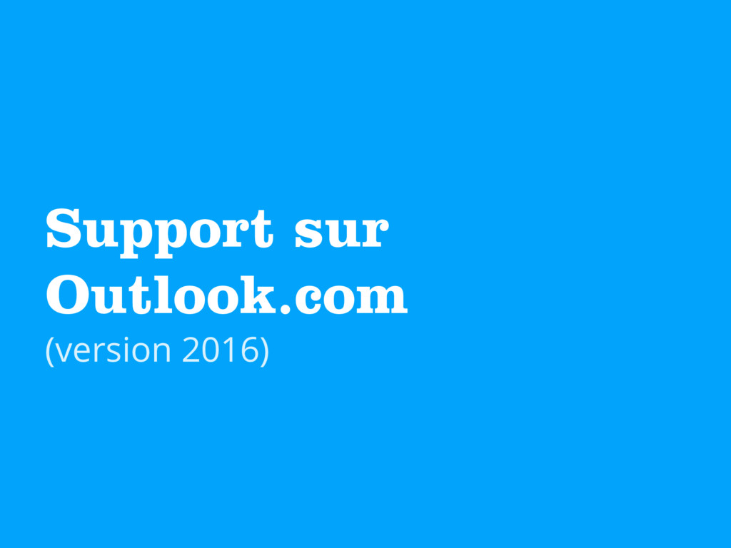 Support sur Outlook.com (version 2016)