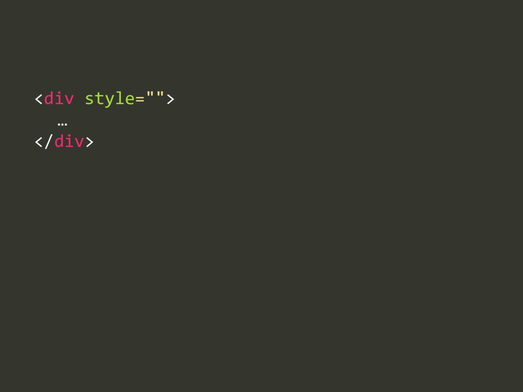 """<div style="""""""">    …  </div>"""