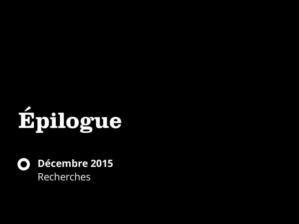 Épilogue Décembre 2015 Recherches