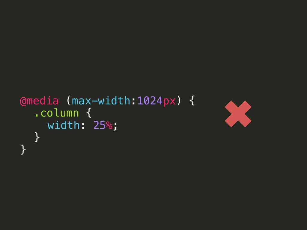 @media (max-width:1024px) { .column { width: 25...
