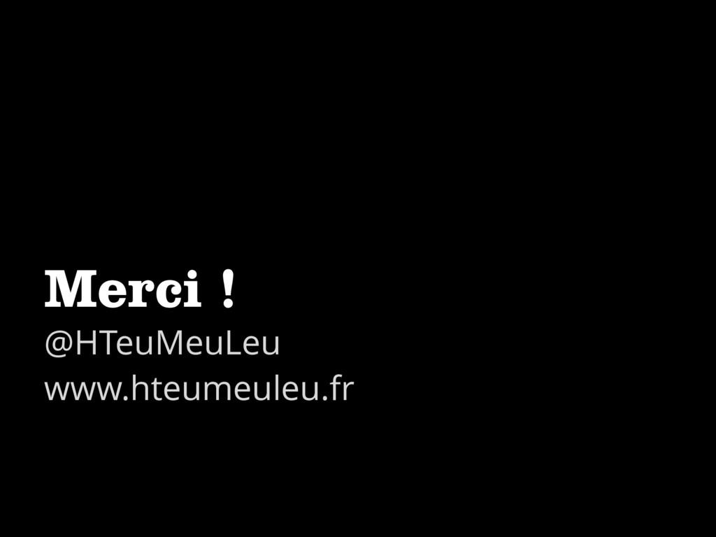 Merci ! @HTeuMeuLeu www.hteumeuleu.fr