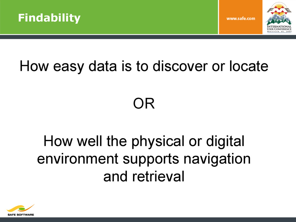 Findability How easy data is to discover or loc...