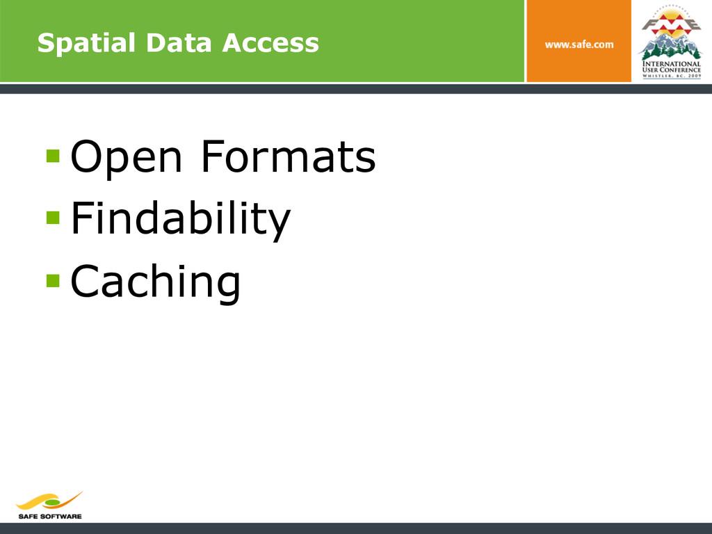 Spatial Data Access §Open Formats §Findabil...