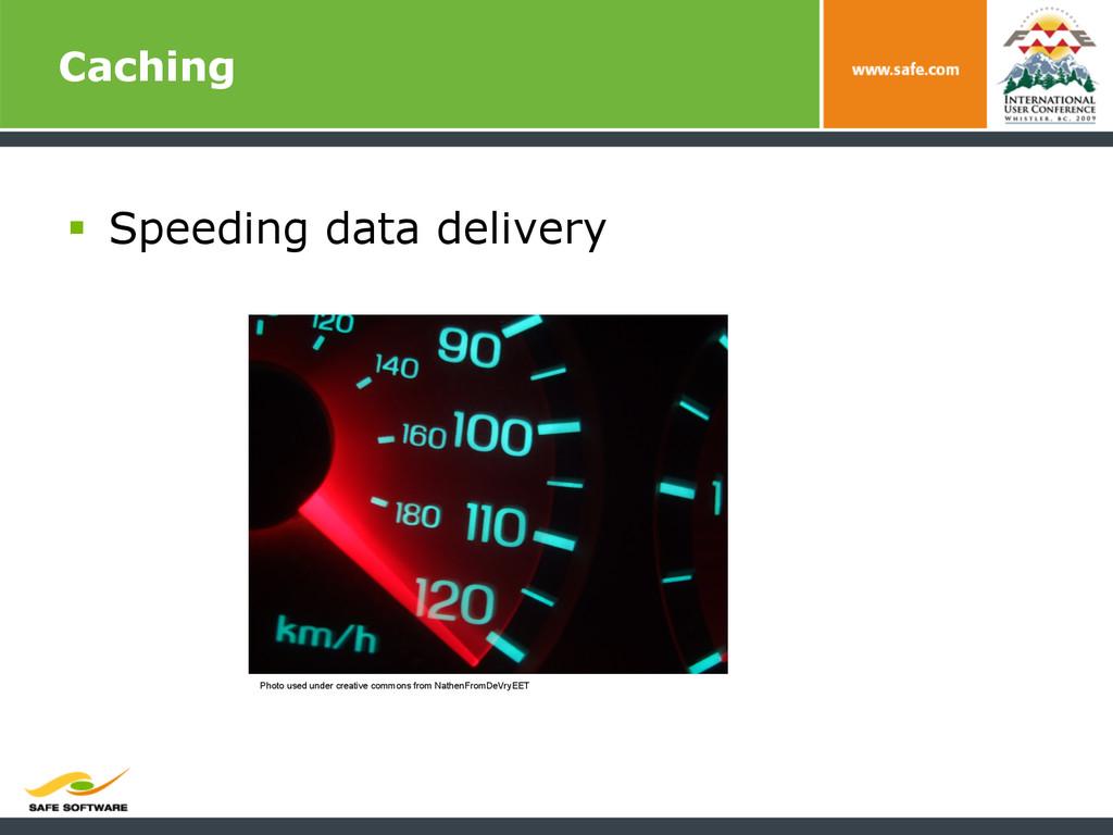 Caching § Speeding data delivery Photo used u...