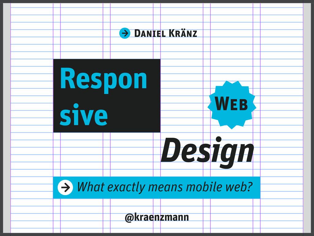 Respon Web Daniel Kränz Design sive What exactl...