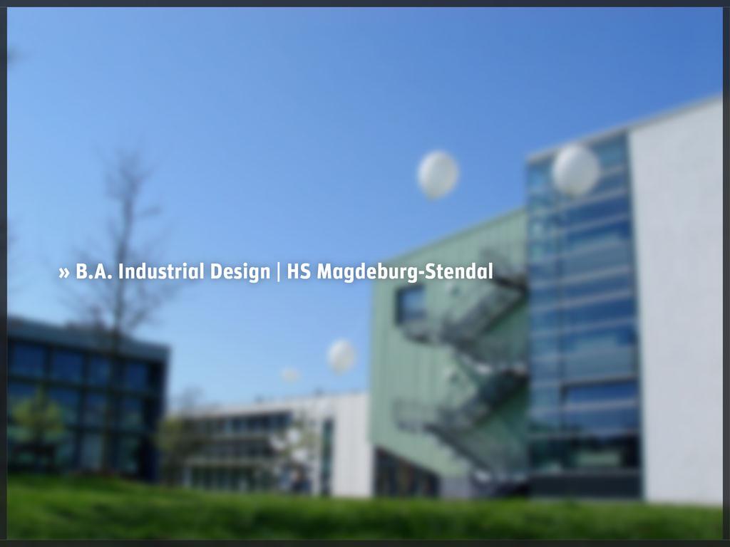 » B.A. Industrial Design   HS Magdeburg-Stendal
