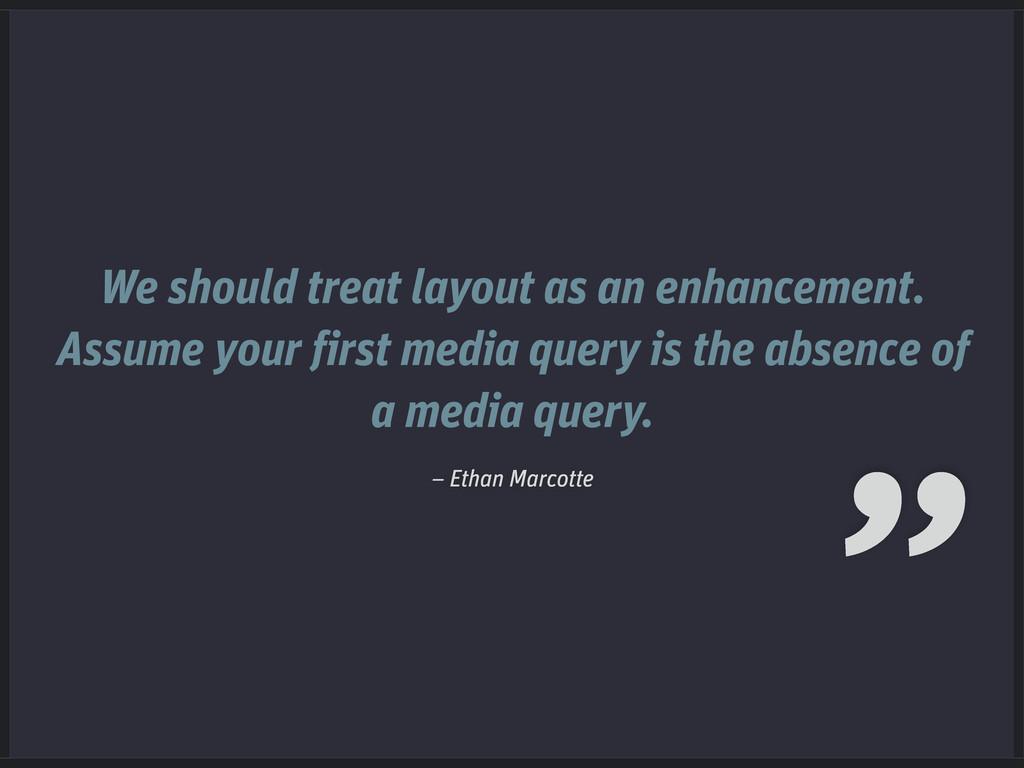 We should treat layout as an enhancement. Assum...