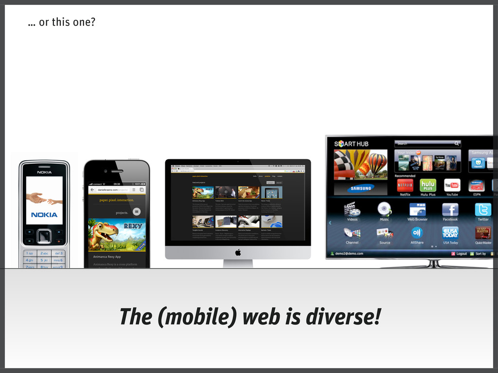 … or this one? The (mobile) web is diverse!