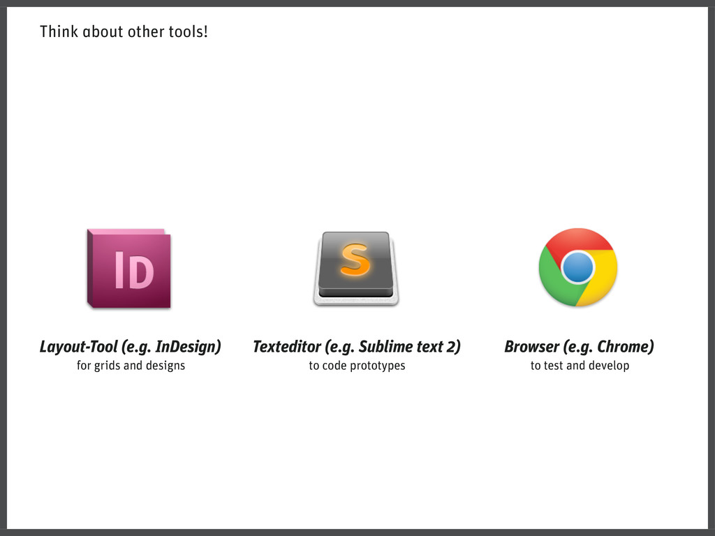 Think about other tools! Layout-Tool (e.g. InDe...