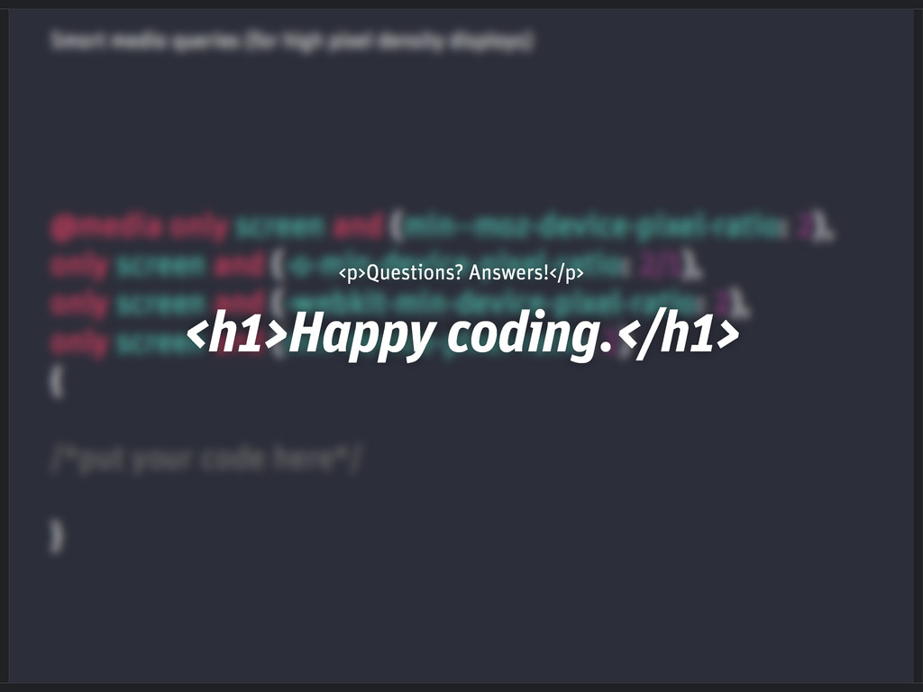 <h1>Happy coding.</h1> <p>Questions? Answers!</...